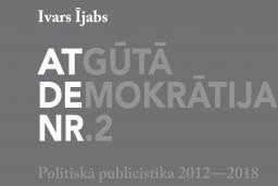 """Izdota Ivara Ījaba politiskā publicistika –  grāmata """"Atgūtā demokrātija Nr.2"""""""