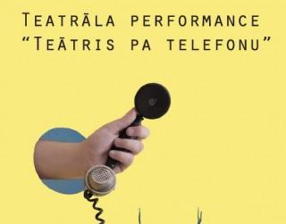 Nebijis piedzīvojums –teātris pa telefonu