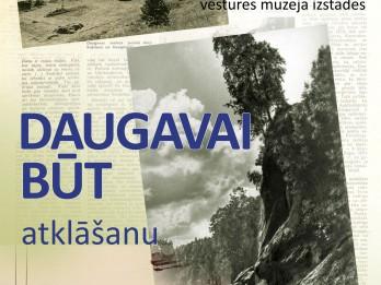"""Latvijas Nacionālajā vēstures muzejā varēs aplūkot jaunu izstādi """"Daugavai būt"""""""