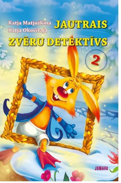 """Apgādā """"Jumava"""" iznākusi otrā Katjas Matjuškinas un Katjas Okovitajas  grāmata """"Jautrais zvēru detektīvs"""""""
