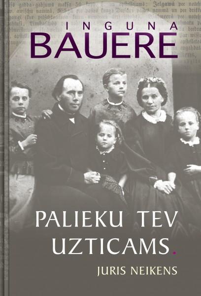 """Ingunas Baueres jaunais romāns """"Palieku tev uzticams. Juris Neikens"""""""