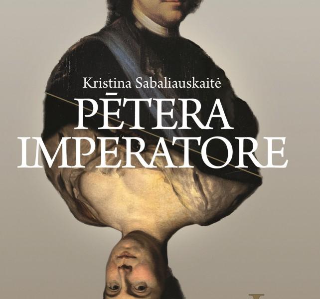 """Iznākusi Kristinas Sabaļauskaites """"Pētera imperatore"""""""