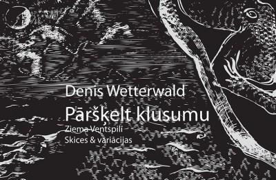 """Apgādā """"Mansards"""" iznācis franču rakstnieka Denī Vetervalda dzejoļu krājums """"Pāršķelt klusumu. Ziema Ventspilī"""""""